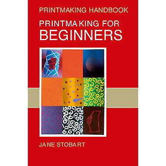Printmaking for Beginners by Jane Stobart