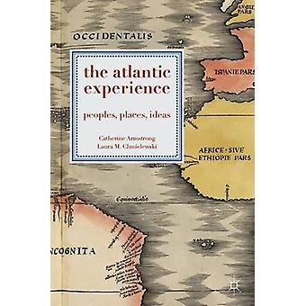 The Atlantic Experience - Peoples - Places - Ideas by Catherine Armstr
