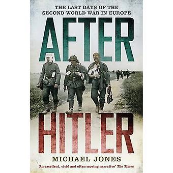 Nach Hitler - Krieg die letzten Tagen des zweiten Weltkrieges in Europa durch Mich