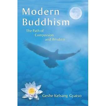 Moderne Boeddhisme - het pad van mededogen en wijsheid door Kelsang Gyatso