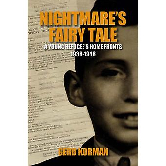 Nightmare's Fairy Tale - A Young Refugee's Home Fronts - 1938-1948 by
