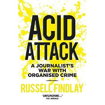 Acid Attack - A Journalist's War with Organised Crime by Russell Findl