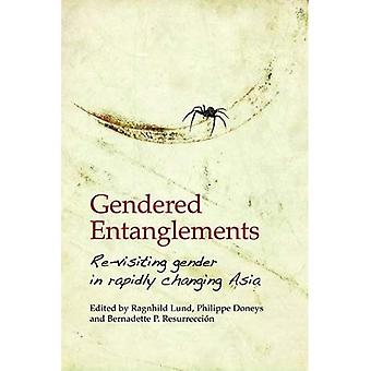 Gendered Entanglements: Revisiting Gender in Rapidly Changing Asia (Gendering Asia)