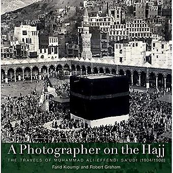 Un fotografo il Hajj: I viaggi del Mohammed Ali Effendi Sa'oudi 1904-1908