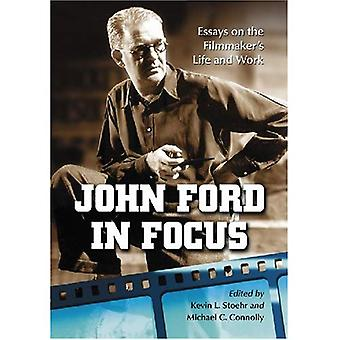 John Ford in Focus: Essays on the Filmmaker's Life and Work