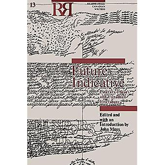 Future Indicative: Literary Theory and Canadian Literature (Reappraisals: Canadian Writers)