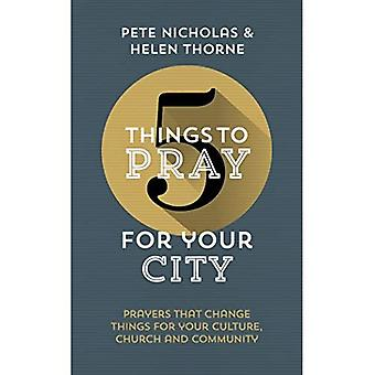 5 Things to Pray for Your� City: Prayers That Change Things for Your Culture, Church and Community (5 Things)