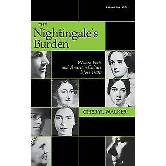 The Nightingales Burden Women Poets and American Culture Before 1900 by Walker & Cheryl