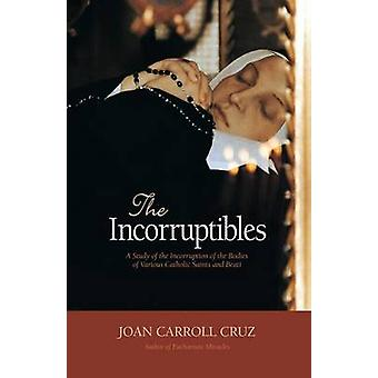 Incorruptibles A Study of Incorruption in the Bodies of Various Saints and Beati by Cruz & Joan Carroll