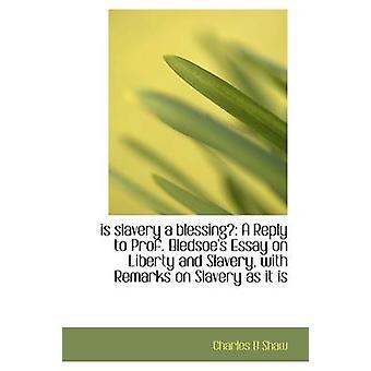 ist die Sklaverei ein Segen A Antwort auf Prof. Bledsoes Essay über Freiheit und Sklaverei mit Bemerkungen über Sla von Shaw & Charles B