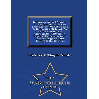 Nachgelassenen Werke von Frédéric Ii König von Preussen Memoiren aus dem Frieden von Hubertsburg zur Teilung Polens und des Bayerischen Krieges. Korrespondenz zwischen dem Kaiser, die Kaiserin-Königin und König von Preußen Friedrich II.