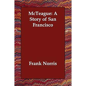 McTeague A Story of San Francisco von Norris & Frank