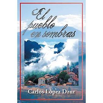 El Pueblo de Sombras von Lopez Dzur & Carlos