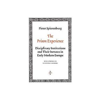 The Prison Experience Disciplinary Institutions and Their Inmates in Early Modern Europe by Spierenburg & Pieter