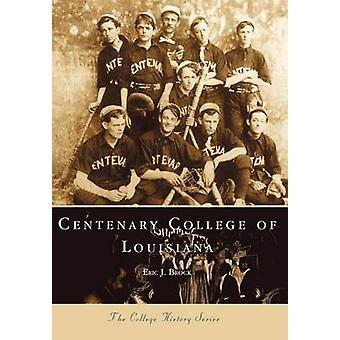 Centenary College of Louisiana by Eric J Brock - 9780738505589 Book