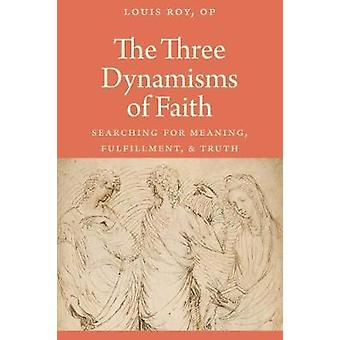 The Three Dynamisms of Faith - Searching for Meaning - Fulfillment - a