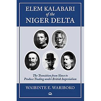 Elem Kalabari of the Niger Delta - The Transition from Slave to Produc