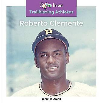Roberto Clemente by Jennifer Strand - 9781680792539 Book