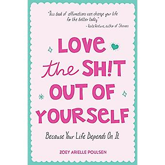 Love the Sh!t Out of Yourself - Because Your Life Depends on It by Zoe