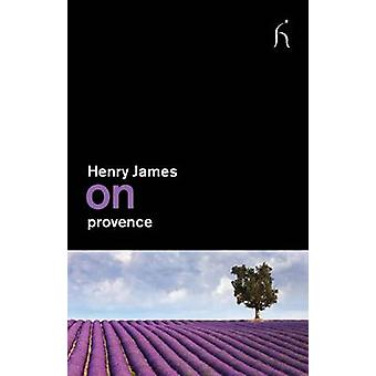 On Provence by Henry James - 9781843916253 Book