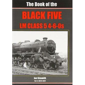 The Book of the Black Fives Lm Class 5 4-6-0s - 45225 - 45471 - Part 3