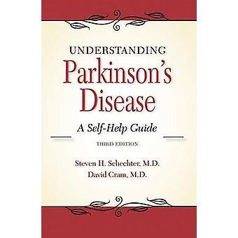 Understanding Parkinson's Disease - A Self-Help Guide by Steven H Sche