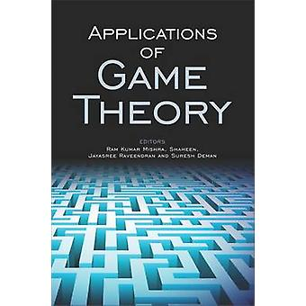 Applications of Game Theory by Ram Kumar Mishra - Jayasree Raveendran