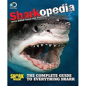 Sharkopedia - The Complete Guide to Everything Shark by Discovery Chan