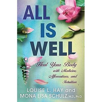 All is Well - Heal Your Body with Medicine - Affirmations - and Intuit