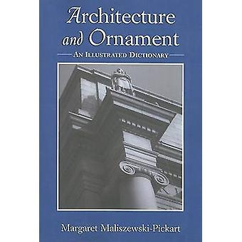 Architecture and Ornament - An Illustrated Dictionary by Margaret Mali