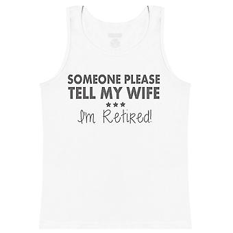 Someone Please Tell My Wife - I'm Retired - Mens Vest