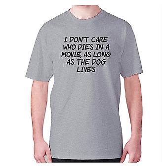 Mens funny t-shirt slogan tee novelty humour hilarious -  I don't care who dies in a movie, as long as the dog lives