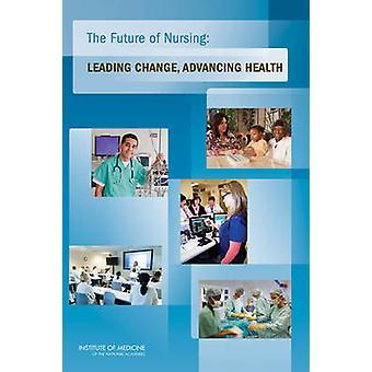 Framtiden för omvårdnad ledande förändring främja hälsa genom Institute of Medicine & vid Institute of Medicine kommittén om Robert Wood Johnson stiftelsen initiativ om framtiden för omvårdnad