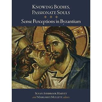 Knowing Bodies Passionate Souls  Sense Perceptions in Byza by Susan Ashbrook Harvey