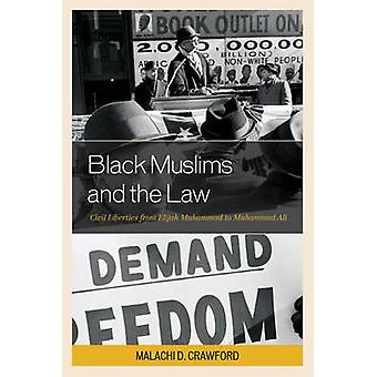 Black Muslims and the Law Civil Liberties from Elijah Muhammad to Muhammad Ali by Crawford & Malachi D.