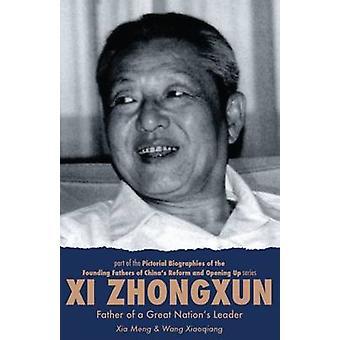 Xi Zhongxun Father of a Great Nations Leader by Xia & Meng