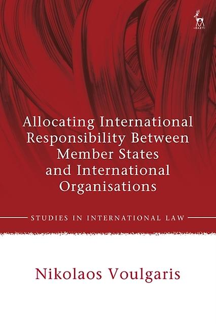 Allocating International Responsibility Between Member State by Nikolaos Voulgaris