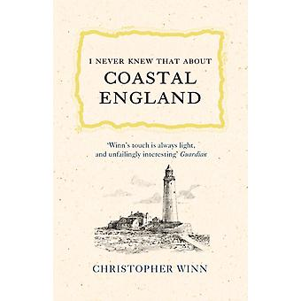 I Never Knew That About Coastal England by Christopher Winn