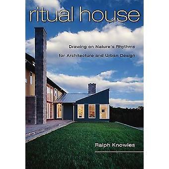 Rituele House - puttend uit Nature's ritmes voor architectuur en stedelijke