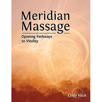 Meridian Massage Opening Pathways to Vitality by Black & Cindy