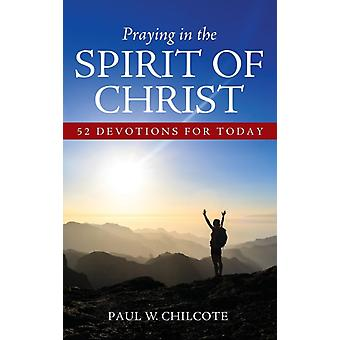 Praying in the Spirit of Christ by Chilcote & Paul W.