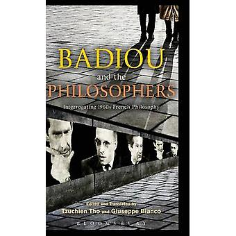 Badiou and the Philosophers Interrogating 1960s French Philosophy by Badiou & Alain