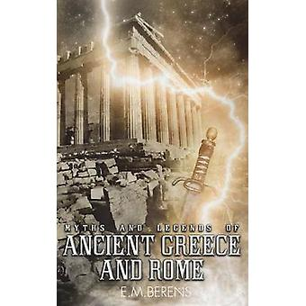 Myths and Legends of Ancient Greece and Rome by Berens & E. M.