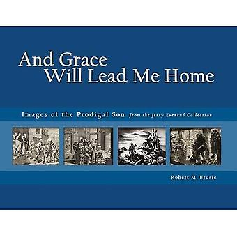 And Grace Will Lead Me Home: The Jerry Evenrud Collection of Images of the Parable of the Prodigal Son