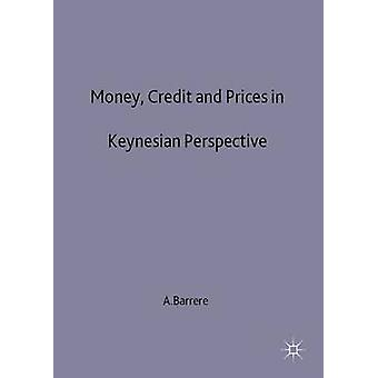 Money Credit  Prices in Keynesian Perspective by Barrere a.