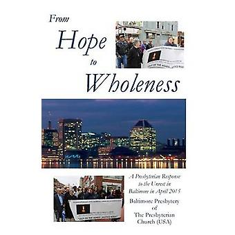 From Hope to Wholeness A Presbyterian Response to the Unrest in Baltimore in April 2015 by Carlson & John V.