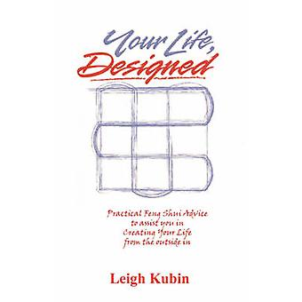 Your Life Designed by Kubin & Leigh