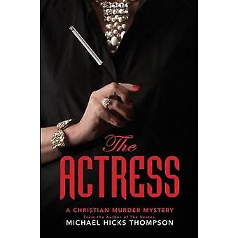 The Actress A Christian Murder Mystery by Thompson & Michael Hicks