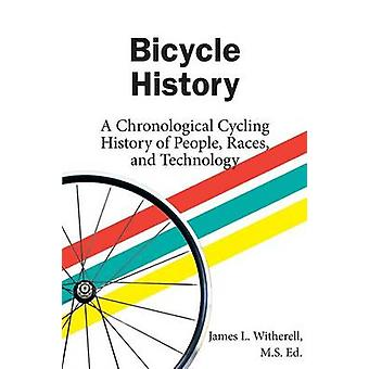 Bicycle History A Chronological Cycling History of People Races and Technology by Witherell & James