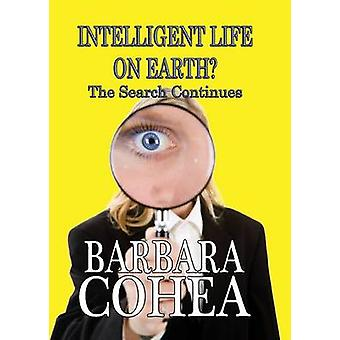 Intelligent Life on Earth the Search Continues by Cohea & Barbara